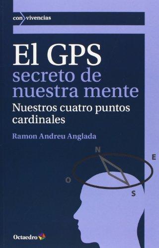 El GPS secreto de nuestra mente: Nuestros cuatro puntos cardinales (Con vivencias)