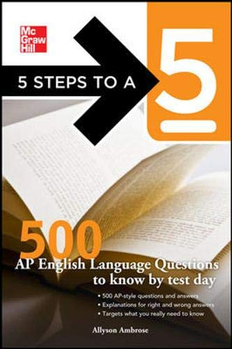 5 Steps to a 5 500 AP English Language Questions to Know by Test Day (5 Steps to a 5 on the Advanced Placement Examinati
