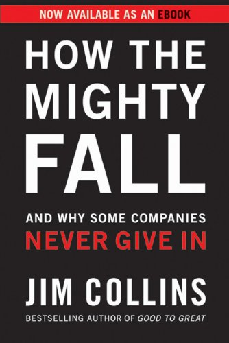 How the Mighty Fall: And Why Some Companies Never Give In (Good to Great Book 4) (English Edition)