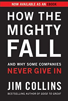 How the Mighty Fall: And Why Some Companies Never Give In (Good to Great Book 4) by [Jim Collins]