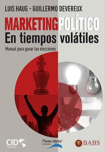 Marketing político en tiempos volátiles: Manual para ganar elecciones (Spanish Edition)