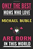 Only the best Girls who love Michael Bublé are born in this world: Michael Bublé Notebook/Journal,guest book,Happy Birthday,Cute Girls ... Gift For Coworker/Bos,Coworker Notebook