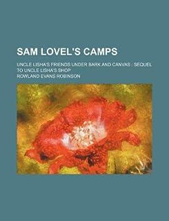 Sam Lovel's Camps; Uncle Lisha's Friends Under Bark and Canvas Sequel to Uncle Lisha's Shop