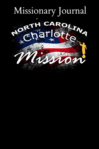 Missionary Journal North Carolina Charlotte Mission: Mormon missionary journal to remember their LDS mission experiences while serving in the Charlotte North Carolina Mission