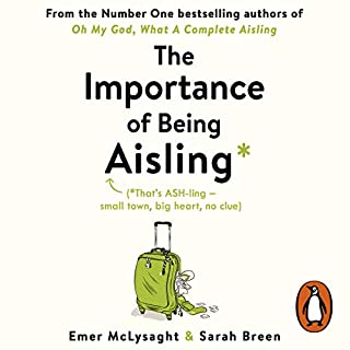 The Importance of Being Aisling                   By:                                                                                                                                 Emer McLysaght,                                                                                        Sarah Breen                               Narrated by:                                                                                                                                 Amy McAllister                      Length: 9 hrs and 17 mins     240 ratings     Overall 4.7