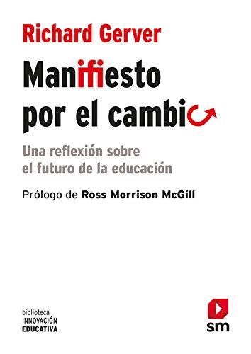 Manifiesto para el cambio: Una reflexión sobre el futuro de la educación (Biblioteca Innovación Educativa)