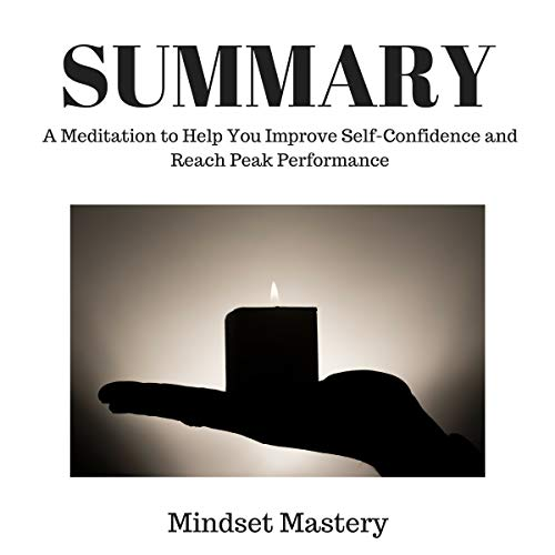 Summary : A Meditation to Help You Improve Self-Confidence and Reach Peak Performance audiobook cover art