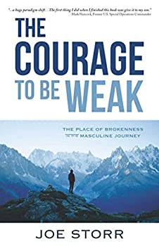 The Courage to Be Weak  The Place of Brokenness in the Masculine Journey