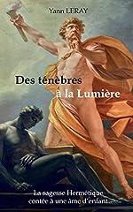 Des ténèbres à la Lumière - La sagesse Hermétique contée à une âme d'enfant d'Yann Leray