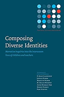 Composing Diverse Identities: Narrative Inquiries into the Interwoven Lives of Children and Teachers (Teachers, Teaching a...