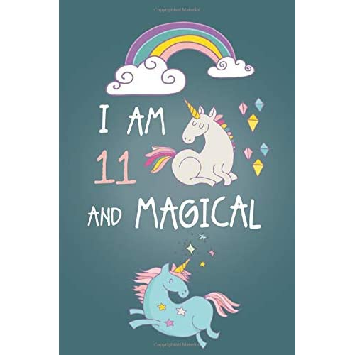 I am 11 and Magical: Cute Unicorn Journal and Happy Birthday Notebook/Diary for 11 Year Old Girls, Cute Unicorn Birthday Gift for 11th Birthday