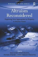 Altruism Reconsidered: Exploring New Approaches to Property in Human Tissue (Medical Law and Ethics)