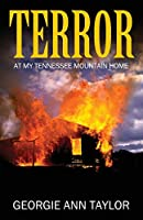 Terror: At My Tennessee Mountain Home