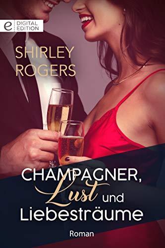 Champagner, Lust und Liebesträume (Digital Edition)