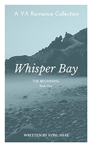 Book: Whisper Bay - The Beginning (The Whisper Bay YA Romance Collection Book 1) by Sybil Shae