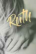 Ruth - One Woman's Journey from Loss to Legacy: A Love God Greatly Study Journal