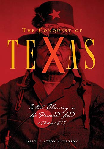 Compare Textbook Prices for The Conquest of Texas: Ethnic Cleansing in the Promised Land, 1820–1875 Reprint Edition ISBN 9780806163062 by Anderson, Gary Clayton