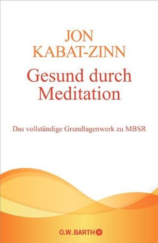 Gesund durch Meditation: Das vollständige Grundlagenwerk zu MBSR