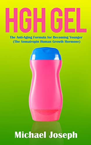 HGH Gel: The Anti-Aging Formula for Becoming Younger (The Somatropin Human Growth Hormone) (English Edition)