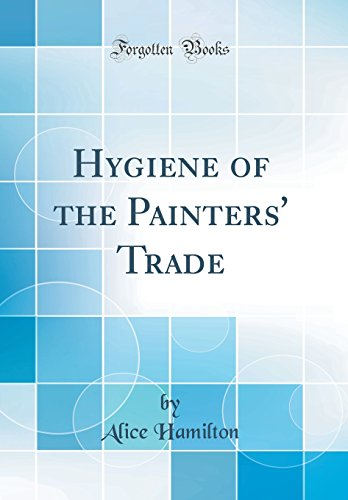 Hygiene of the Painters' Trade (Classic Reprint)