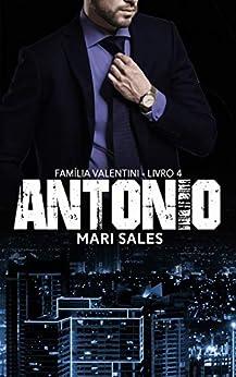 Antonio (Família Valentini Livro 4) (Portuguese Edition) by [Mari Sales]