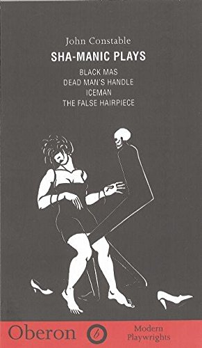"Shamanic Plays: ""Black Mas"", ""Iceman"", ""False Hairpiece"", ""Dead Man's Handle"" (Modern Playwrights)"