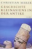 Geschichte Kleinasiens in der Antike (Historische Bibliothek der Gerda Henkel Stiftung) - Christian Marek
