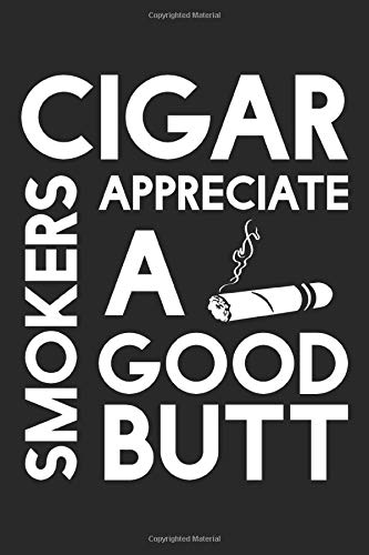 Cigar Smokers Appreciate a Good Butt: The Ultimate Cigar Personal Diary For an Adult Who Love Cigars