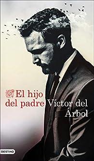 El hijo del padre par Víctor del Árbol Romero