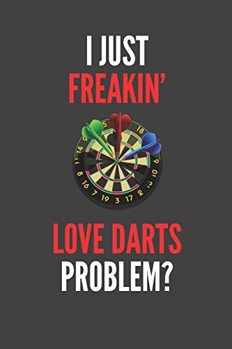 I Just Freakin' Love Darts: Dart Lovers Gift Lined Notebook Journal 110 Pages