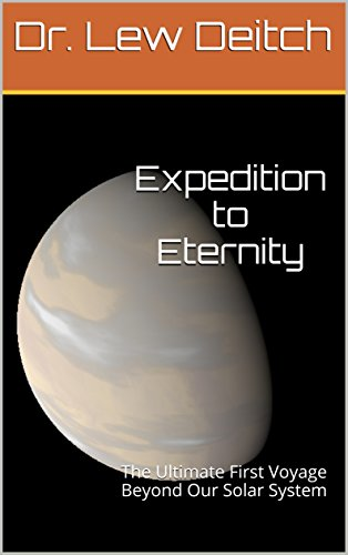 EXPEDITION TO ETERNITY: The Ultimate First Voyage Beyond Our Solar System (English Edition)