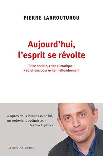 Aujourd'hui l'esprit se révolte: Crise sociale, crise climatique : 7 solutions pour éviter l'effondrement (French Edition)