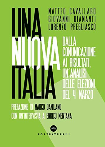 Una nuova Italia. Dalla comunicazione ai risultati, un'analisi delle elezioni del 4 marzo (Nodi)