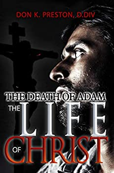 The Death of Adam / The Life of Christ  Determining the Nature of the Resurrection