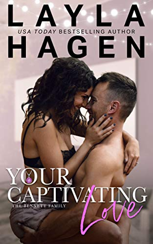 Your Captivating Love (The Bennett Family Book 2) by [Layla Hagen]