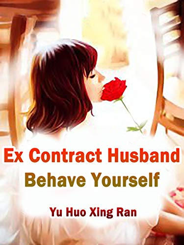 Ex Contract Husband, Behave Yourself: Volume 6 (English Edition)