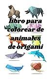 libro para colorear de animales de origami: Libro para colorear de animales de origami de más de 50 especies para adultos y niños