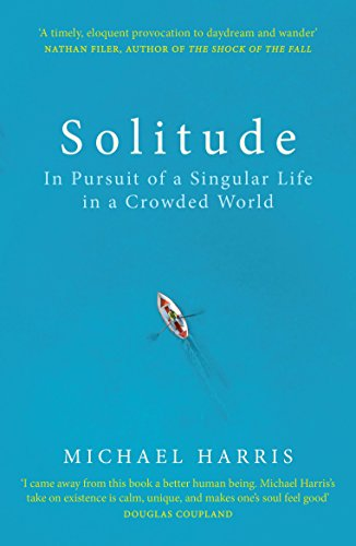 Solitude: In Pursuit of a Singular Life in a Crowded World (English Edition)