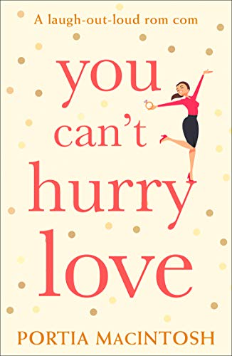 You Cant Hurry Love: The perfect laugh out loud romantic comedy ...