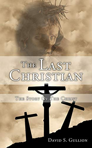 The Last Christian: The Story Of The Christ