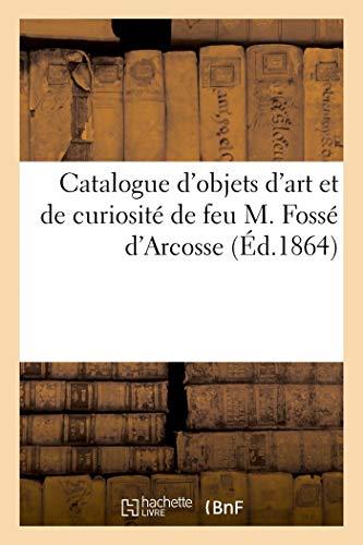 Catalogue d'objets d'art et de curiosité de feu M. Fossé d