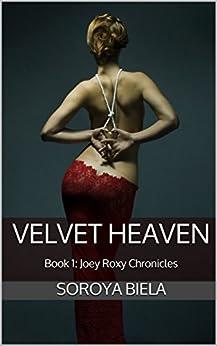 Velvet Heaven: Book 1: Joey Roxy Chronicles by [Soroya Biela]