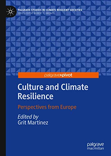 Culture and Climate Resilience: Perspectives from Europe (Palgrave Studies in Climate Resilient Societies) (English Edition)