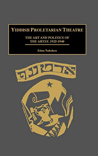Compare Textbook Prices for Yiddish Proletarian Theatre: The Art and Politics of the Artef, 1925-1940 Contributions in Drama & Theatre Studies 0 Edition ISBN 9780313290633 by Nahshon, Edna