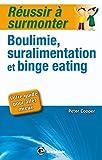 Réussir À Surmonter Boulimie, Suralimentation Et Binge Eating - Votre Guide Pour Aller Mieux