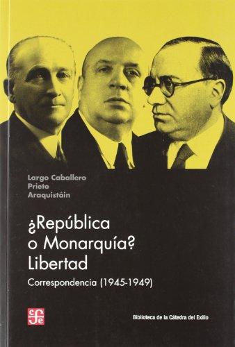 ¿republica o monarquia? libertad - correspondencia (1945-1949) (Bibl.Catedra Del Exilio)
