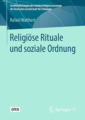 Religiöse Rituale und soziale Ordnung (Veröffentlichungen der Sektion Religionssoziologie der Deutschen Gesellschaft für Soziologie)