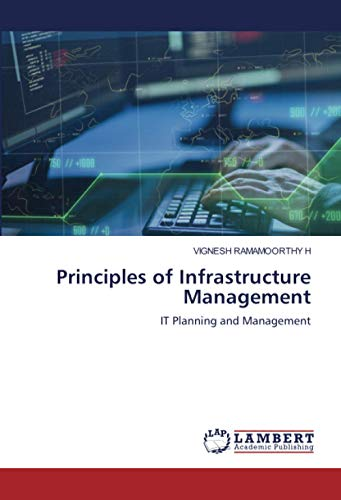 Compare Textbook Prices for Principles of Infrastructure Management: IT Planning and Management  ISBN 9786203303100 by RAMAMOORTHY H, VIGNESH