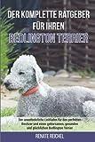 Der komplette Ratgeber für Ihren Bedlington-Terrier: Der unentbehrliche Leitfaden für den perfekten Besitzer und einen gehorsamen, gesunden und glücklichen Bedlington-Terrier