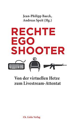 Rechte Egoshooter: Von der virtuellen Hetze zum Livestream-Attentat